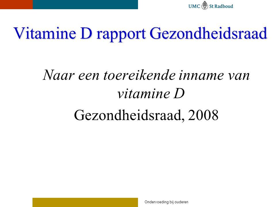 Ondervoeding bij ouderen Vitamine D rapport Gezondheidsraad Naar een toereikende inname van vitamine D Gezondheidsraad, 2008
