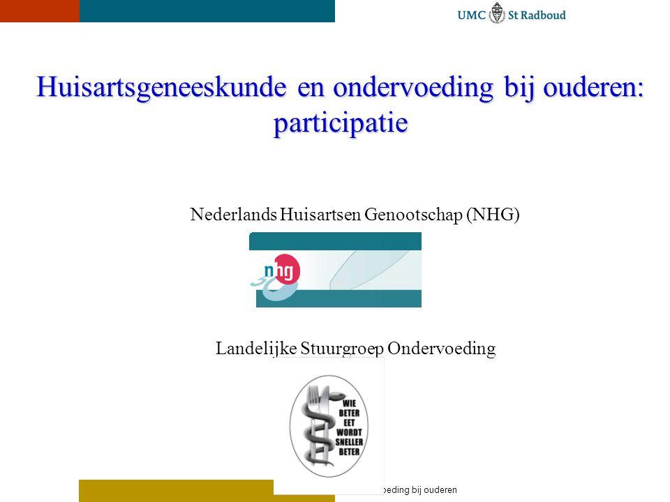 Ondervoeding bij ouderen Huisartsgeneeskunde en ondervoeding bij ouderen: participatie Nederlands Huisartsen Genootschap (NHG) Landelijke Stuurgroep Ondervoeding