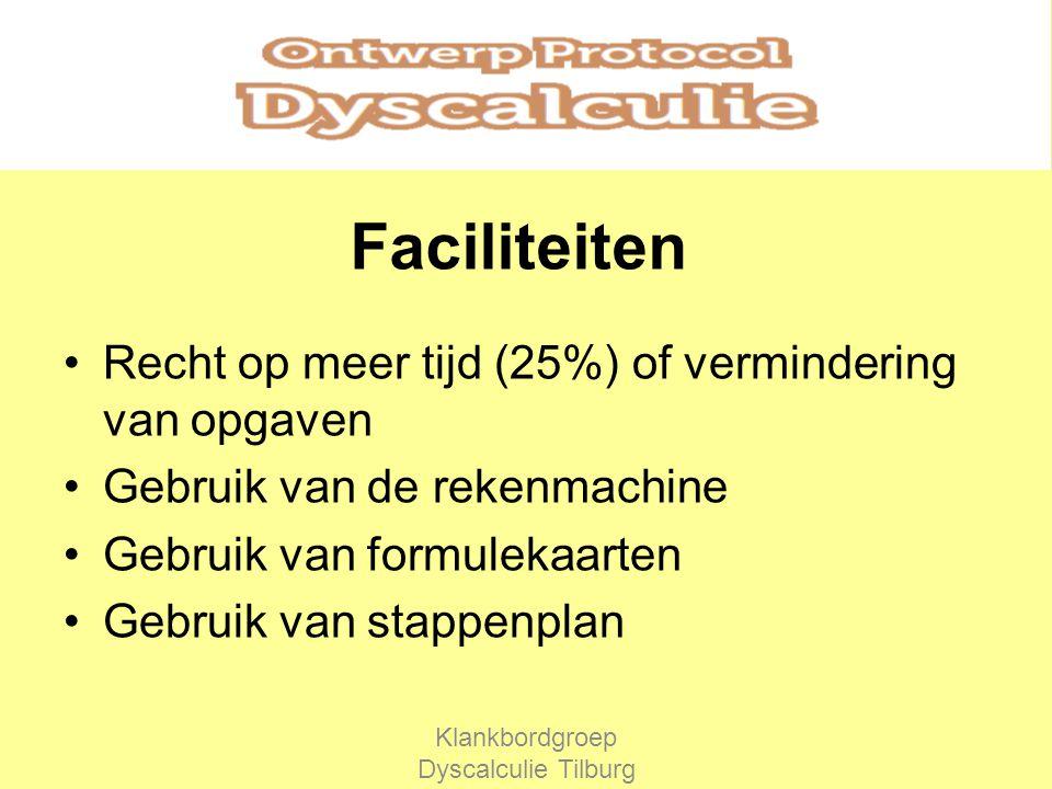Faciliteiten Recht op meer tijd (25%) of vermindering van opgaven Gebruik van de rekenmachine Gebruik van formulekaarten Gebruik van stappenplan Klankbordgroep Dyscalculie Tilburg