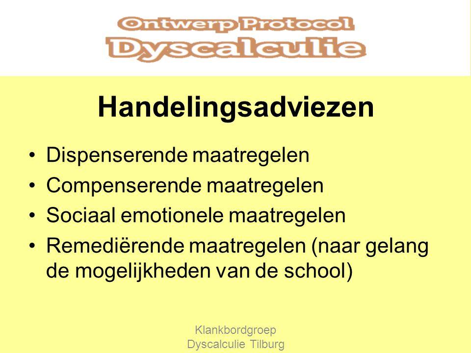 Handelingsadviezen Dispenserende maatregelen Compenserende maatregelen Sociaal emotionele maatregelen Remediërende maatregelen (naar gelang de mogelijkheden van de school) Klankbordgroep Dyscalculie Tilburg