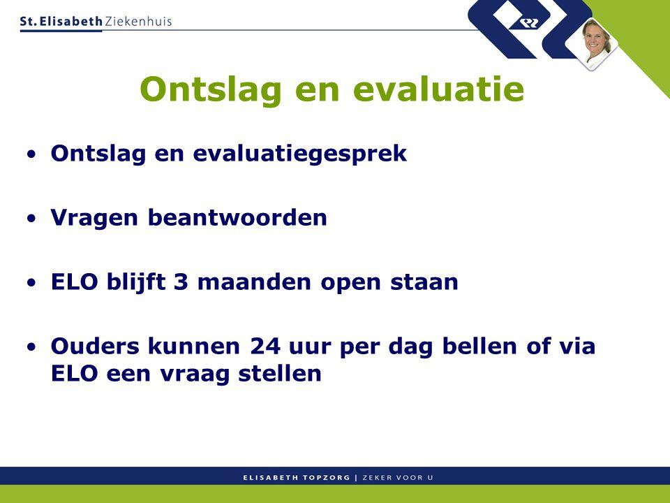 Ontslag en evaluatie Ontslag en evaluatiegesprek Vragen beantwoorden ELO blijft 3 maanden open staan Ouders kunnen 24 uur per dag bellen of via ELO een vraag stellen