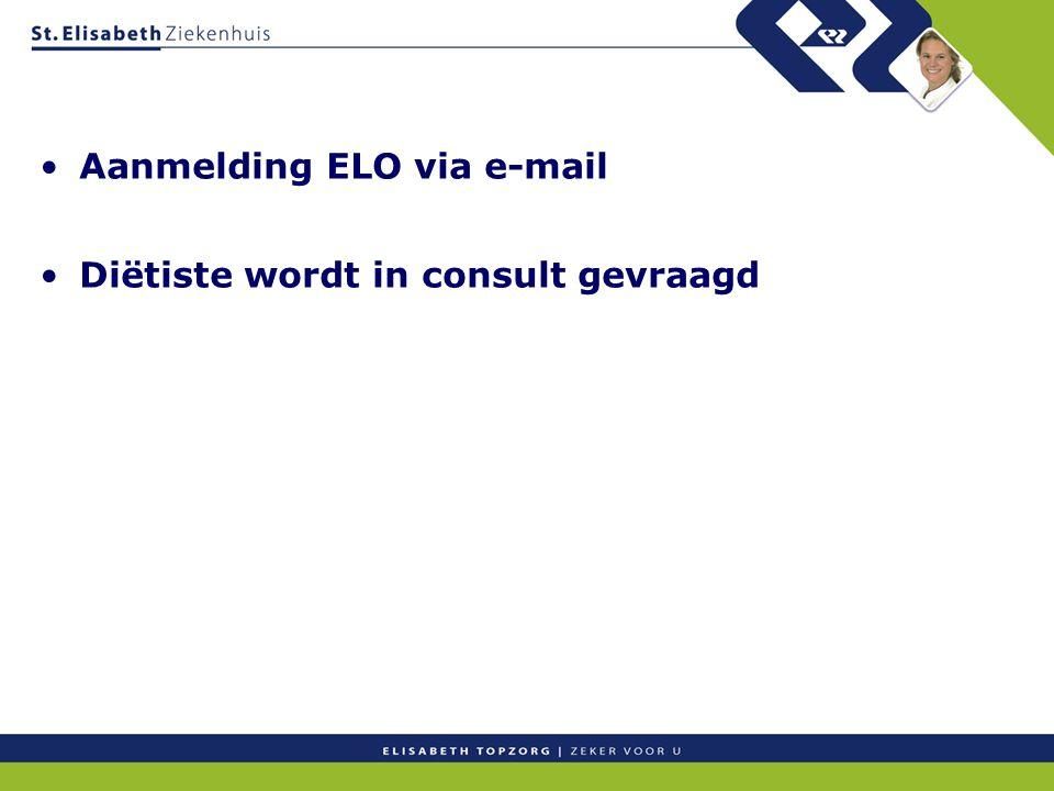 Aanmelding ELO via e-mail Diëtiste wordt in consult gevraagd