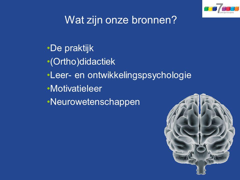 Wat zijn onze bronnen? De praktijk (Ortho)didactiek Leer- en ontwikkelingspsychologie Motivatieleer Neurowetenschappen
