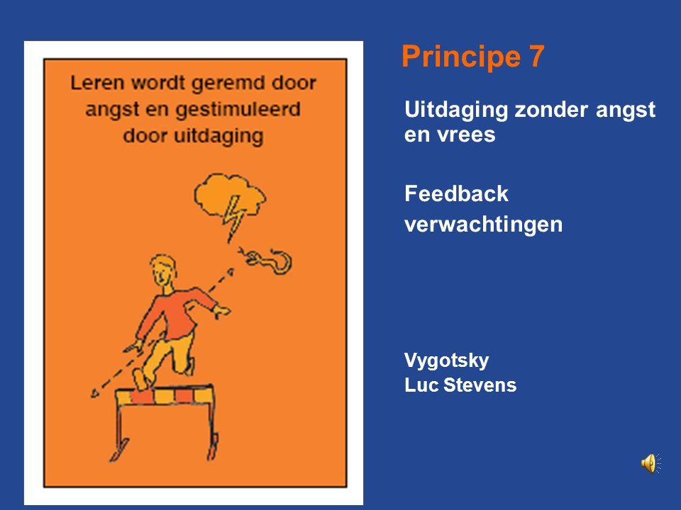 Principe 7 Uitdaging zonder angst en vrees Feedback verwachtingen Vygotsky Luc Stevens