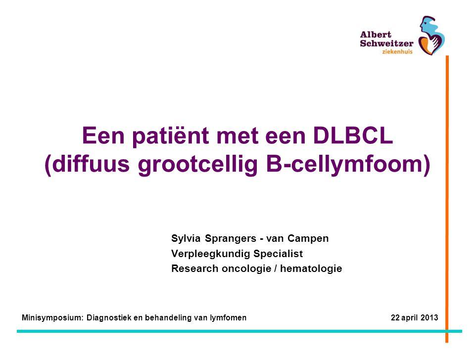 Een patiënt met een DLBCL (diffuus grootcellig B-cellymfoom) Sylvia Sprangers - van Campen Verpleegkundig Specialist Research oncologie / hematologie