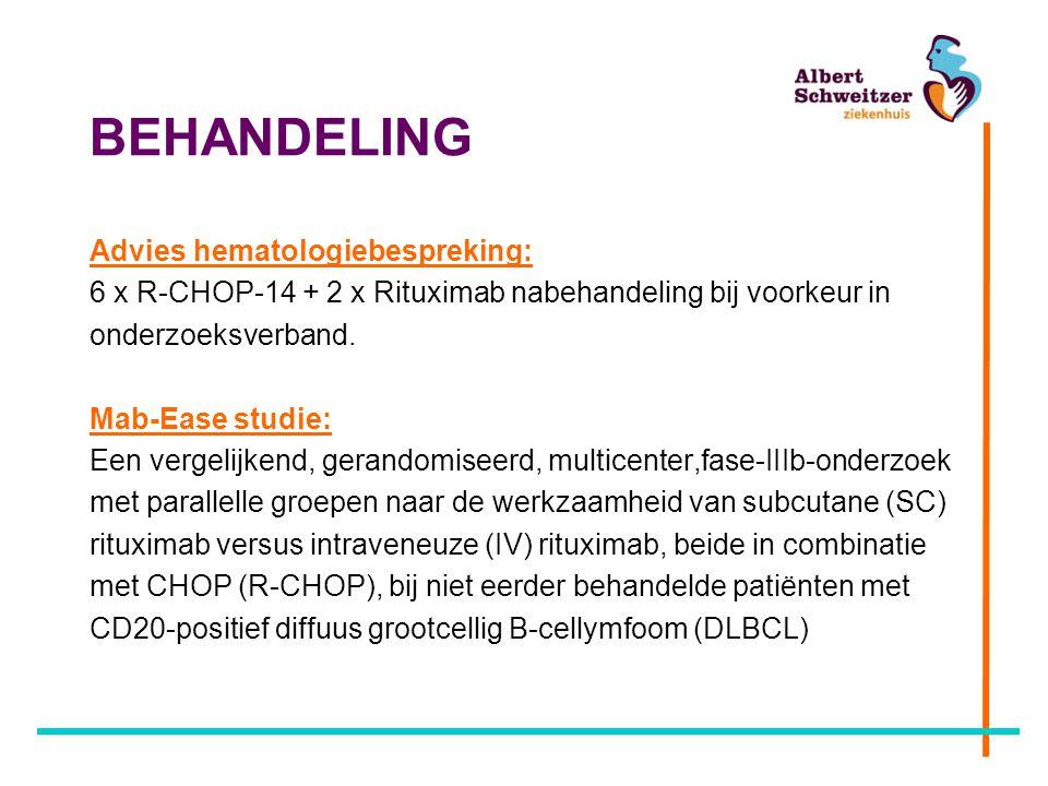 BEHANDELING Advies hematologiebespreking: 6 x R-CHOP-14 + 2 x Rituximab nabehandeling bij voorkeur in onderzoeksverband. Mab-Ease studie: Een vergelij