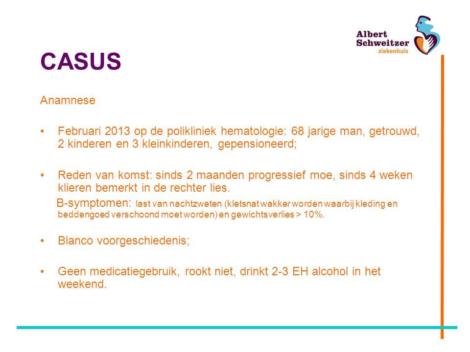 CASUS Anamnese Februari 2013 op de polikliniek hematologie: 68 jarige man, getrouwd, 2 kinderen en 3 kleinkinderen, gepensioneerd; Reden van komst: si