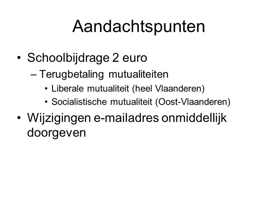 Aandachtspunten Schoolbijdrage 2 euro –Terugbetaling mutualiteiten Liberale mutualiteit (heel Vlaanderen) Socialistische mutualiteit (Oost-Vlaanderen)