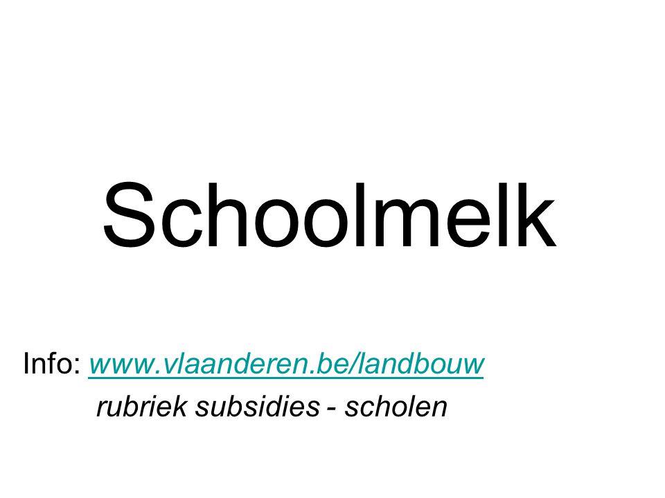 Schoolmelk Info: www.vlaanderen.be/landbouwwww.vlaanderen.be/landbouw rubriek subsidies - scholen