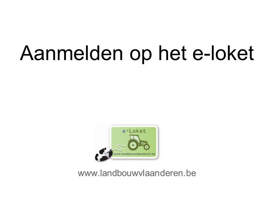 Aanmelden op het e-loket www.landbouwvlaanderen.be