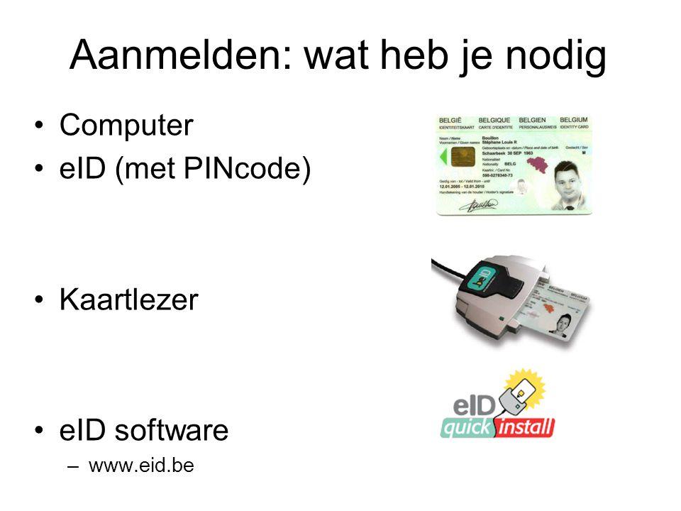 Aanmelden: wat heb je nodig Computer eID (met PINcode) Kaartlezer eID software –www.eid.be