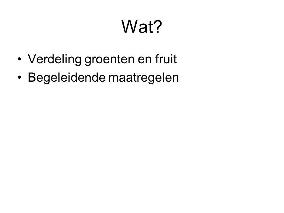 Wat? Verdeling groenten en fruit Begeleidende maatregelen