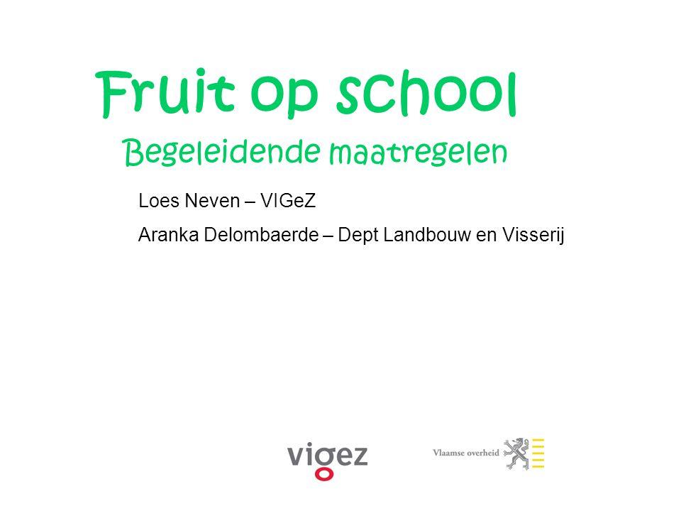 Fruit op school Begeleidende maatregelen Loes Neven – VIGeZ Aranka Delombaerde – Dept Landbouw en Visserij