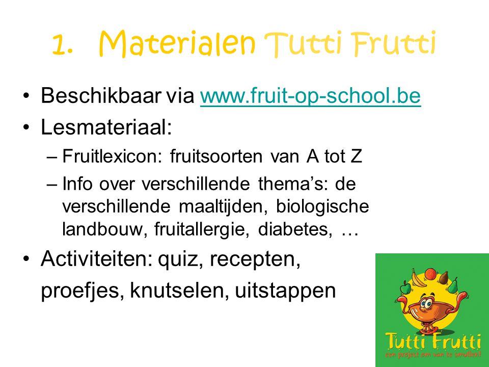 1.Materialen Tutti Frutti Beschikbaar via www.fruit-op-school.bewww.fruit-op-school.be Lesmateriaal: –Fruitlexicon: fruitsoorten van A tot Z –Info ove