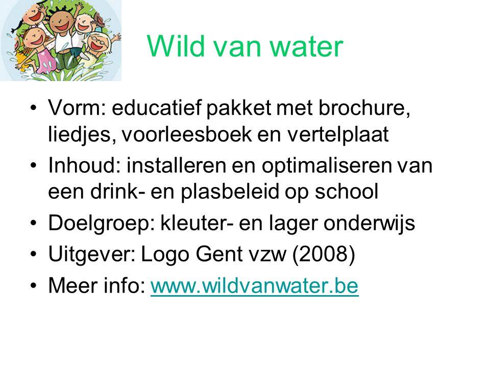 Wild van water Vorm: educatief pakket met brochure, liedjes, voorleesboek en vertelplaat Inhoud: installeren en optimaliseren van een drink- en plasbe
