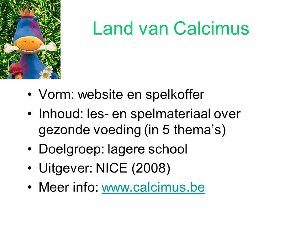 Land van Calcimus Vorm: website en spelkoffer Inhoud: les- en spelmateriaal over gezonde voeding (in 5 thema's) Doelgroep: lagere school Uitgever: NIC