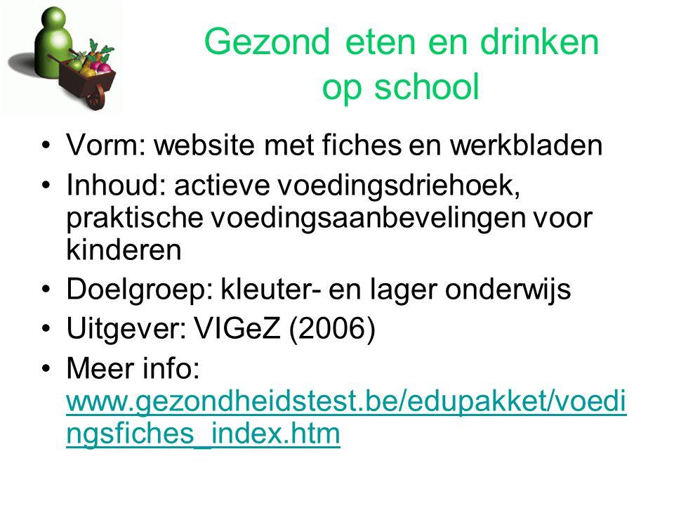 Gezond eten en drinken op school Vorm: website met fiches en werkbladen Inhoud: actieve voedingsdriehoek, praktische voedingsaanbevelingen voor kinder