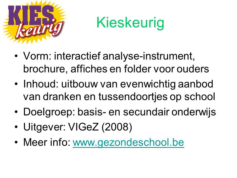 Kieskeurig Vorm: interactief analyse-instrument, brochure, affiches en folder voor ouders Inhoud: uitbouw van evenwichtig aanbod van dranken en tussen