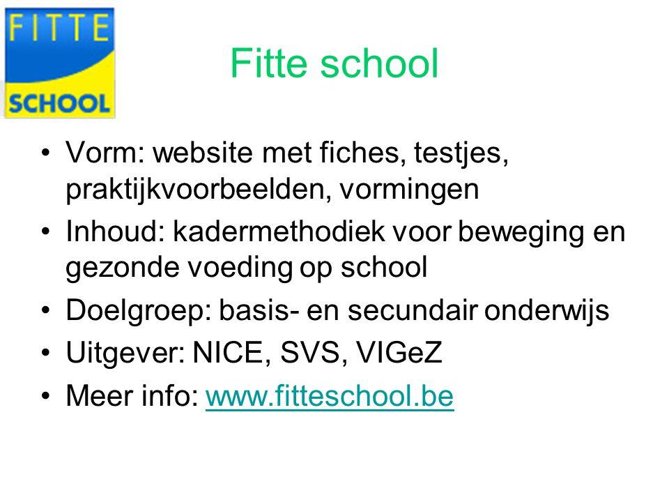 Fitte school Vorm: website met fiches, testjes, praktijkvoorbeelden, vormingen Inhoud: kadermethodiek voor beweging en gezonde voeding op school Doelg
