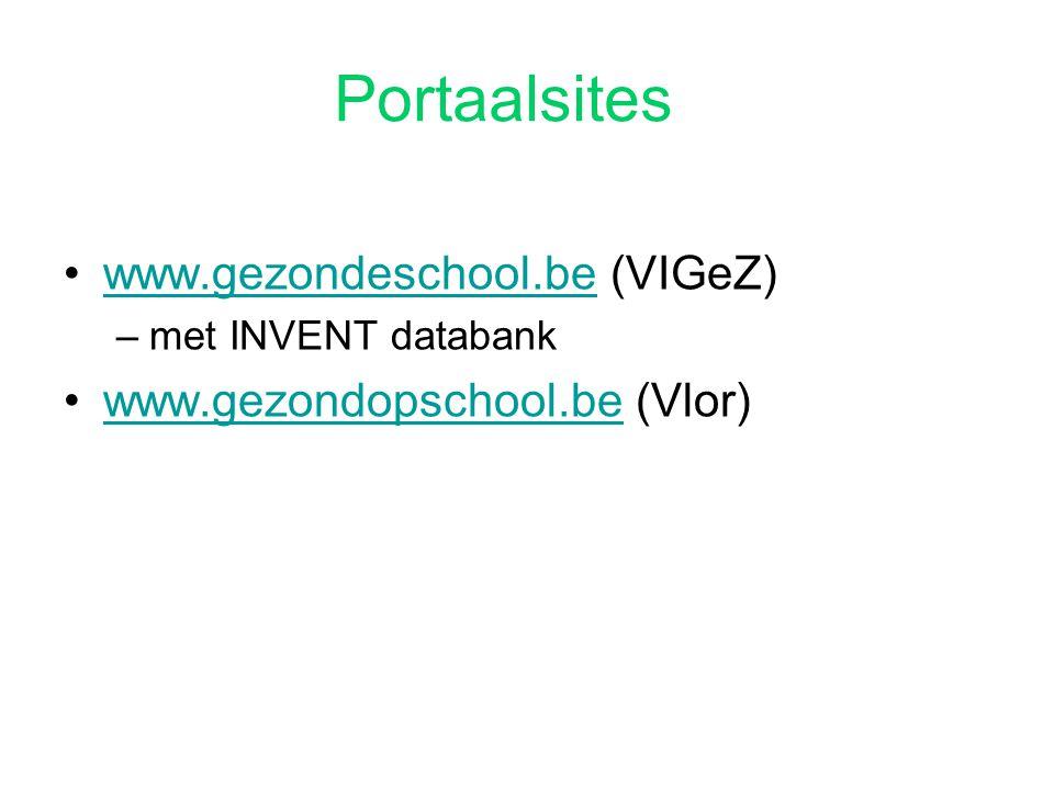 Portaalsites www.gezondeschool.be (VIGeZ)www.gezondeschool.be –met INVENT databank www.gezondopschool.be (Vlor)www.gezondopschool.be