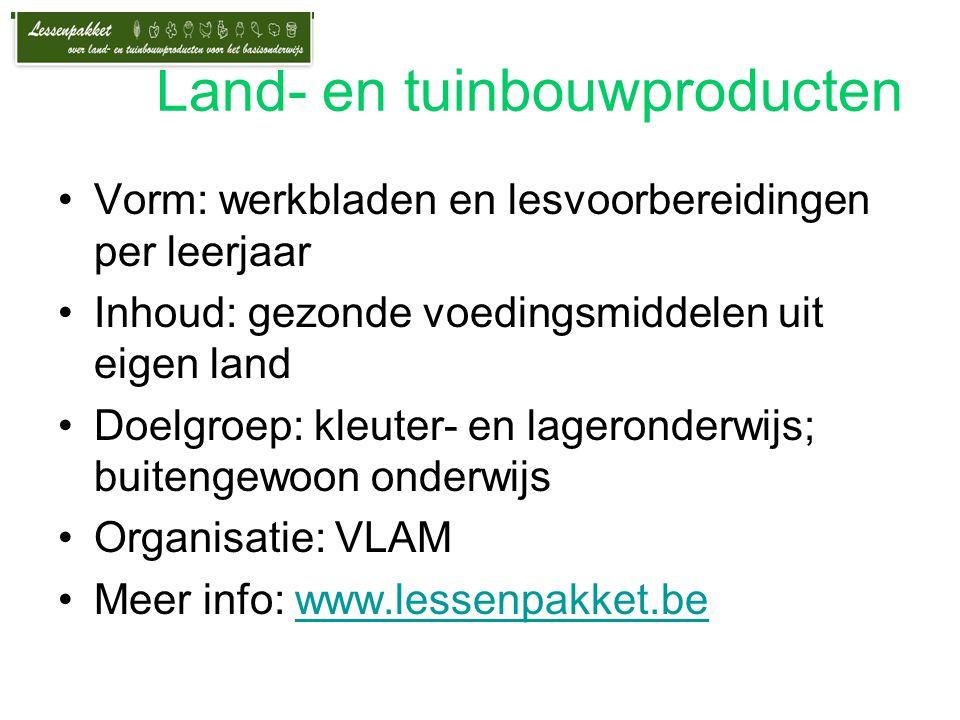 Land- en tuinbouwproducten Vorm: werkbladen en lesvoorbereidingen per leerjaar Inhoud: gezonde voedingsmiddelen uit eigen land Doelgroep: kleuter- en