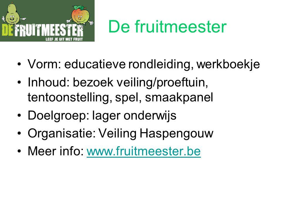 De fruitmeester Vorm: educatieve rondleiding, werkboekje Inhoud: bezoek veiling/proeftuin, tentoonstelling, spel, smaakpanel Doelgroep: lager onderwij