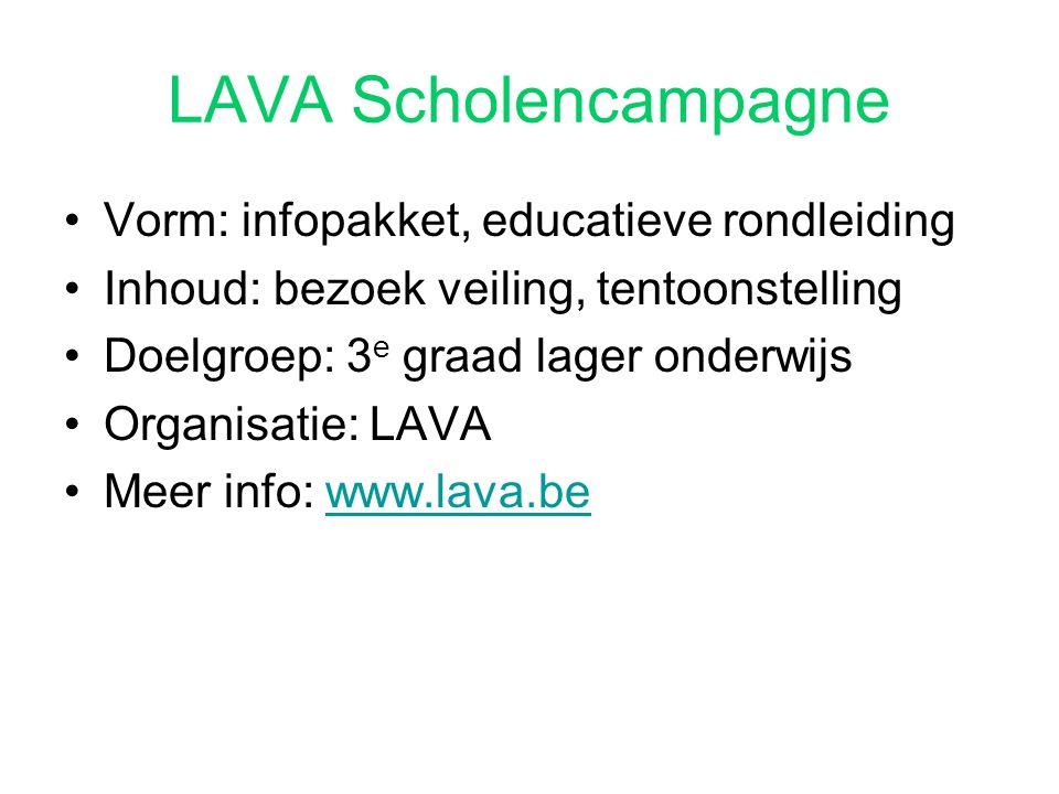 LAVA Scholencampagne Vorm: infopakket, educatieve rondleiding Inhoud: bezoek veiling, tentoonstelling Doelgroep: 3 e graad lager onderwijs Organisatie