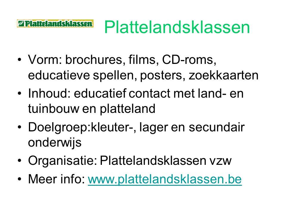 Plattelandsklassen Vorm: brochures, films, CD-roms, educatieve spellen, posters, zoekkaarten Inhoud: educatief contact met land- en tuinbouw en platte