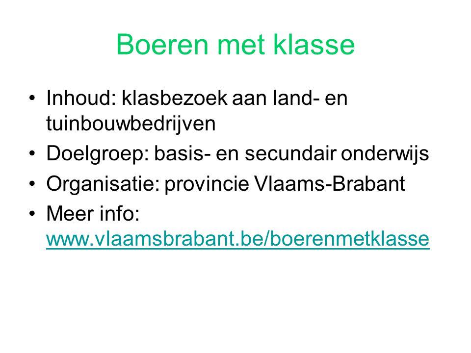 Boeren met klasse Inhoud: klasbezoek aan land- en tuinbouwbedrijven Doelgroep: basis- en secundair onderwijs Organisatie: provincie Vlaams-Brabant Mee