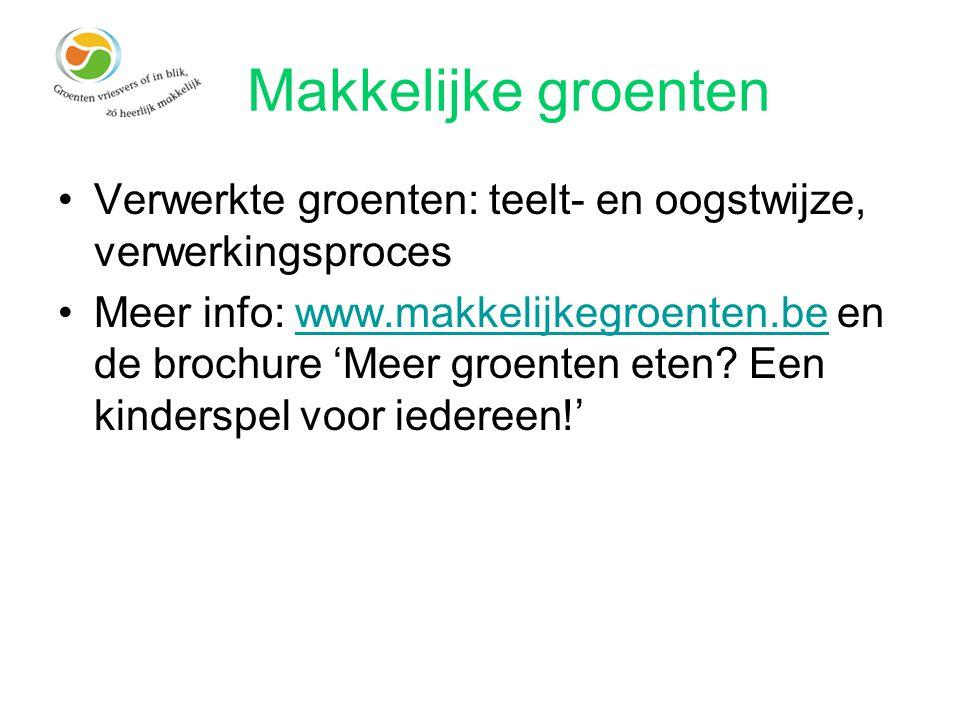 Makkelijke groenten Verwerkte groenten: teelt- en oogstwijze, verwerkingsproces Meer info: www.makkelijkegroenten.be en de brochure 'Meer groenten ete