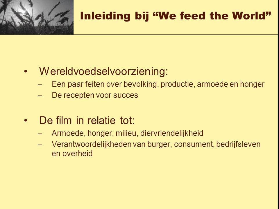 """Inleiding bij """"We feed the World"""" Wereldvoedselvoorziening: –Een paar feiten over bevolking, productie, armoede en honger –De recepten voor succes De"""
