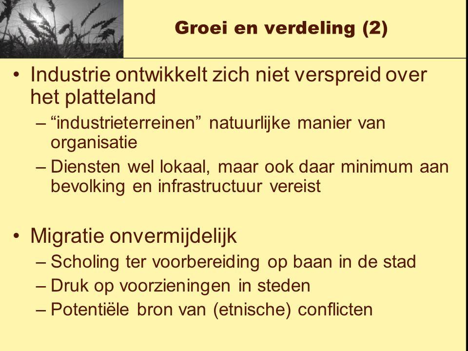 """Groei en verdeling (2) Industrie ontwikkelt zich niet verspreid over het platteland –""""industrieterreinen"""" natuurlijke manier van organisatie –Diensten"""