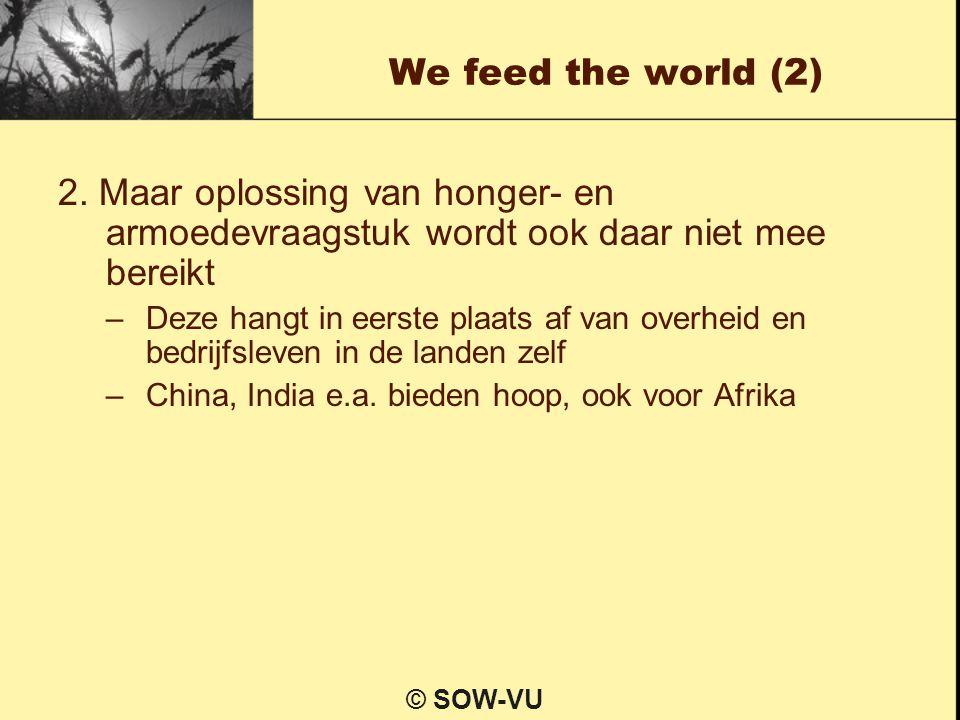 We feed the world (2) 2. Maar oplossing van honger- en armoedevraagstuk wordt ook daar niet mee bereikt –Deze hangt in eerste plaats af van overheid e