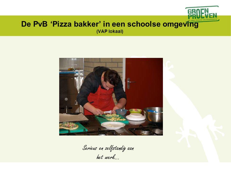 De PvB 'Pizza bakker' in een schoolse omgeving (VAP lokaal) Serieus en zelfstandig aan het werk…