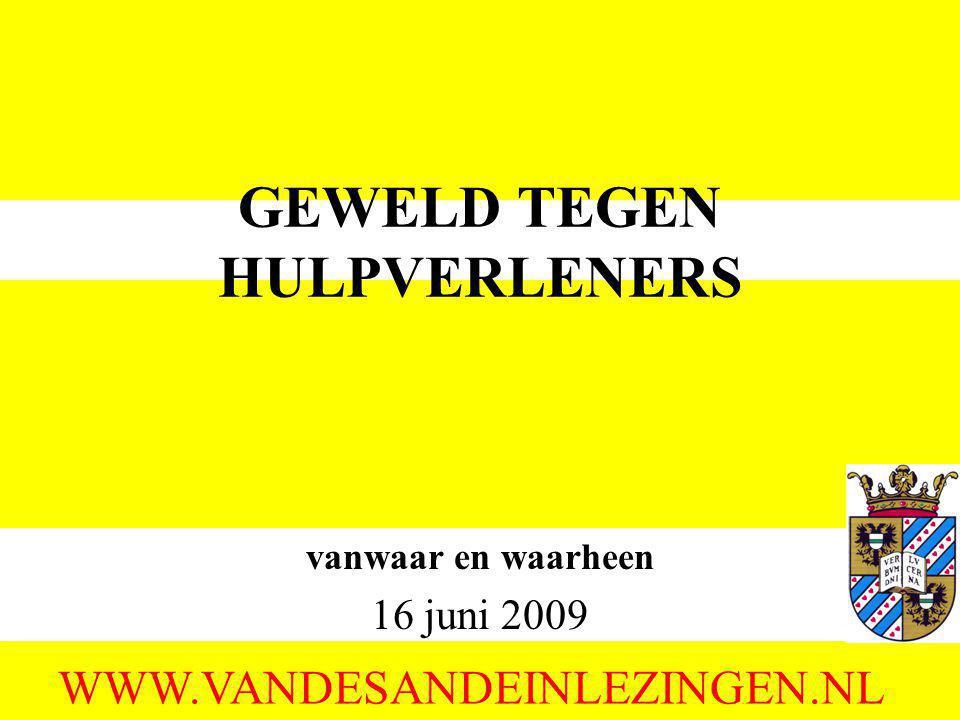 GEWELD TEGEN HULPVERLENERS vanwaar en waarheen 16 juni 2009 WWW.VANDESANDEINLEZINGEN.NL