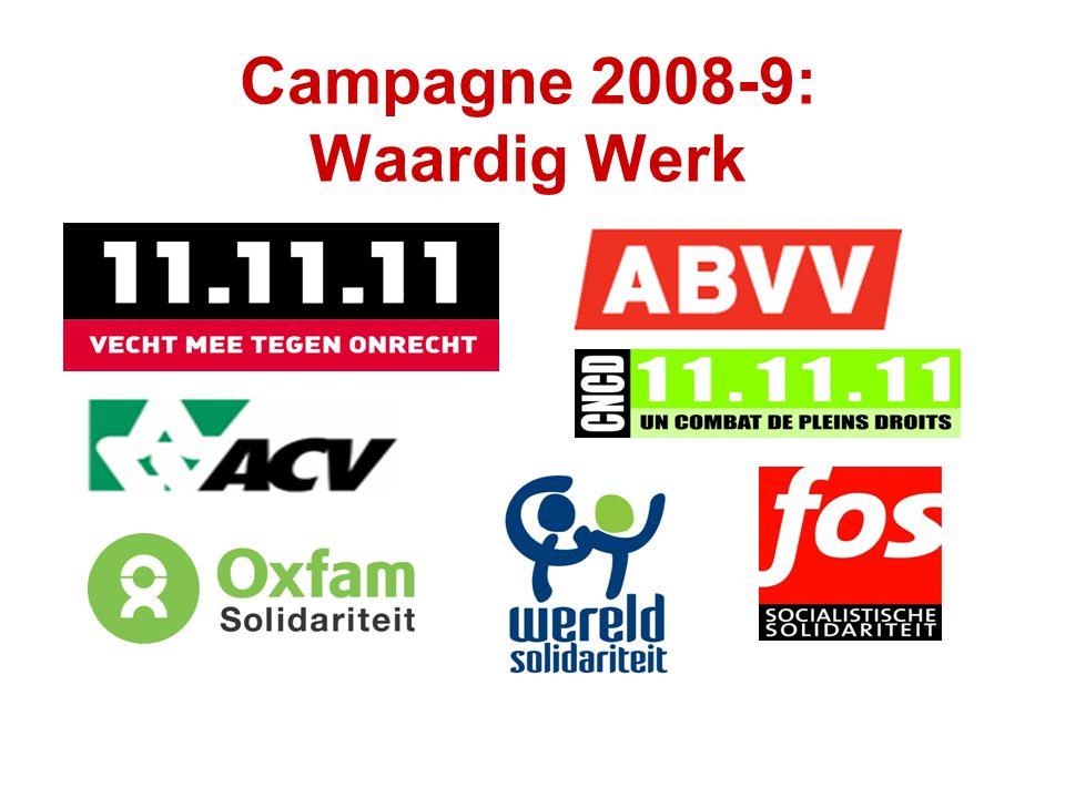 Campagne 2008 resultaten Waardig werk opgenomen in MDG Belofte van WB om 'employing workers' indicator' te schrappen – maar niet nagekomen Resolutie Waardig Werk in B parlement EP richtlijn: onderaannemers ontsnappen niet langer aan naleving sociale normen