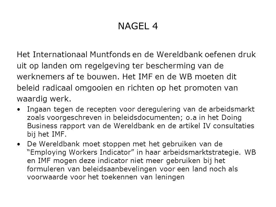 NAGEL 4 Het Internationaal Muntfonds en de Wereldbank oefenen druk uit op landen om regelgeving ter bescherming van de werknemers af te bouwen. Het IM