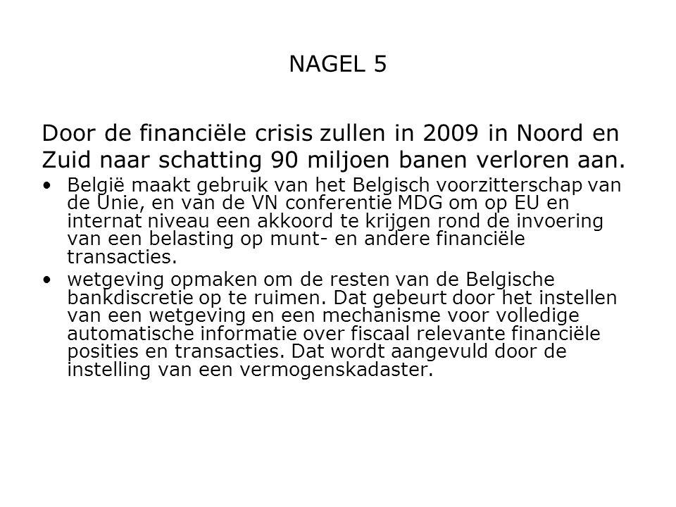 NAGEL 5 Door de financiële crisis zullen in 2009 in Noord en Zuid naar schatting 90 miljoen banen verloren aan. België maakt gebruik van het Belgisch