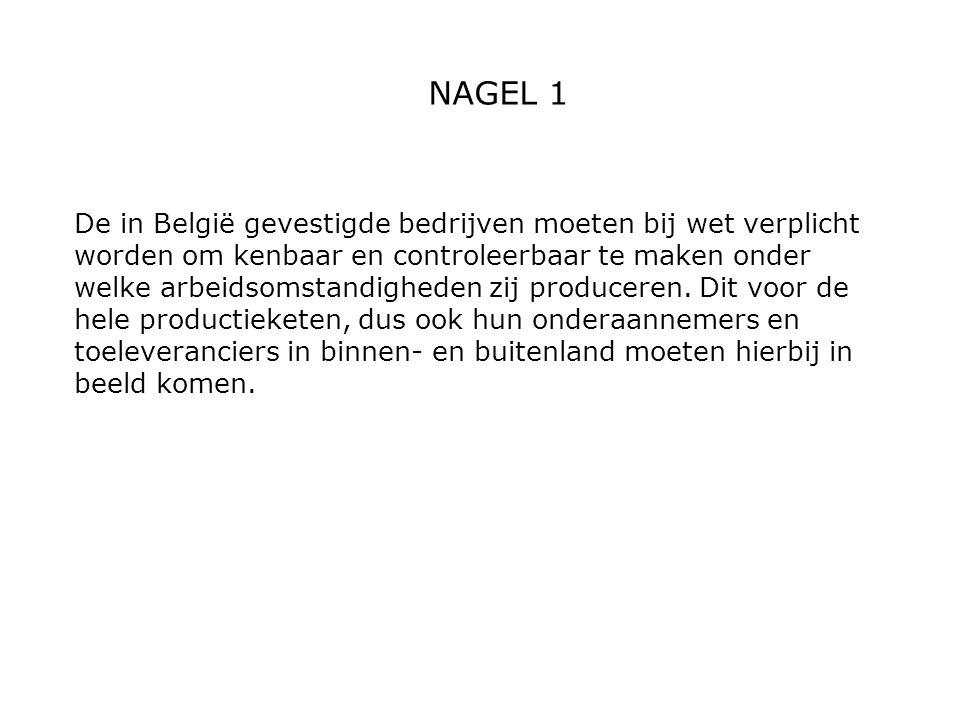 NAGEL 1 De in België gevestigde bedrijven moeten bij wet verplicht worden om kenbaar en controleerbaar te maken onder welke arbeidsomstandigheden zij