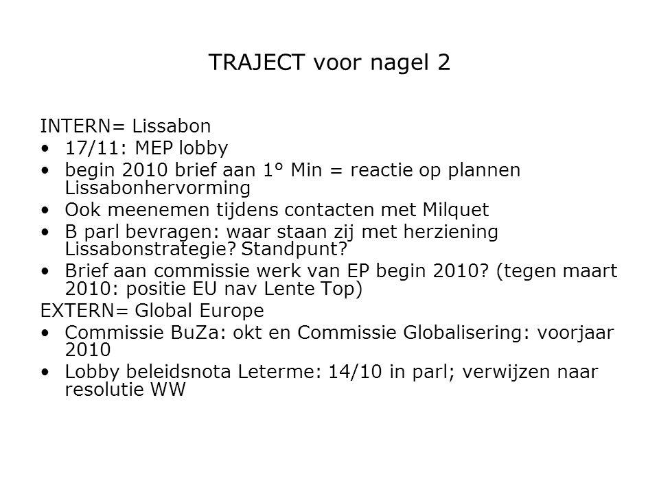 TRAJECT voor nagel 2 INTERN= Lissabon 17/11: MEP lobby begin 2010 brief aan 1° Min = reactie op plannen Lissabonhervorming Ook meenemen tijdens contac