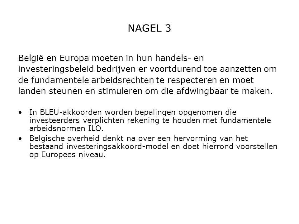 NAGEL 3 België en Europa moeten in hun handels- en investeringsbeleid bedrijven er voortdurend toe aanzetten om de fundamentele arbeidsrechten te resp