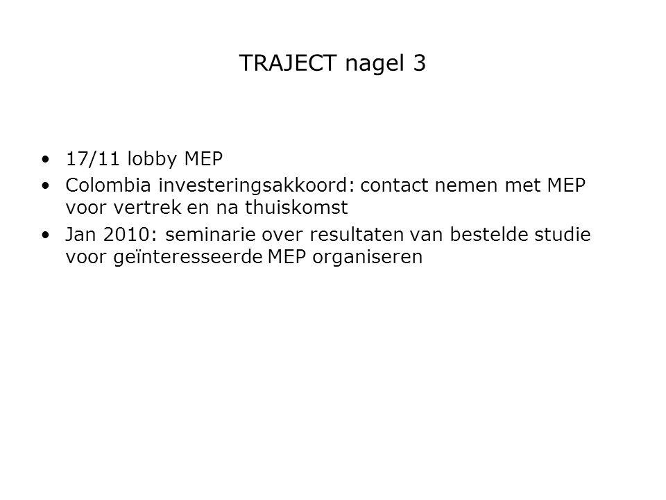 TRAJECT nagel 3 17/11 lobby MEP Colombia investeringsakkoord: contact nemen met MEP voor vertrek en na thuiskomst Jan 2010: seminarie over resultaten