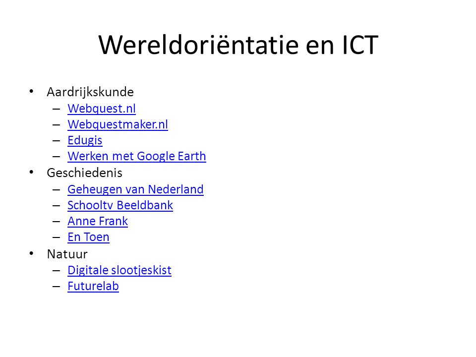 Wereldoriëntatie en ICT Aardrijkskunde – Webquest.nl Webquest.nl – Webquestmaker.nl Webquestmaker.nl – Edugis Edugis – Werken met Google Earth Werken