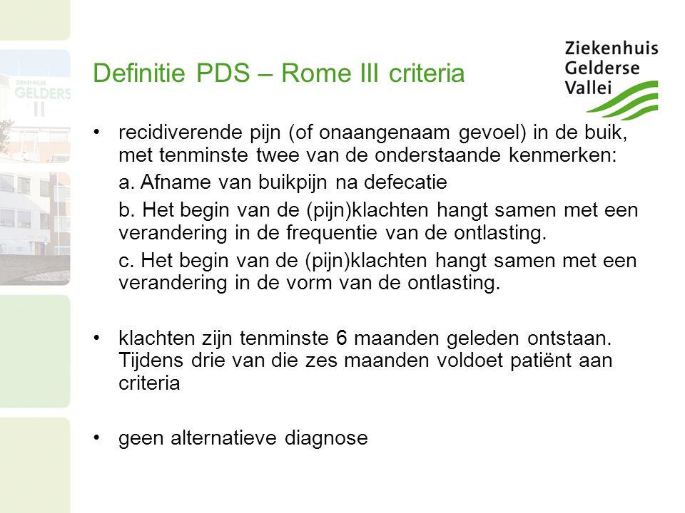 Definitie PDS – Rome III criteria recidiverende pijn (of onaangenaam gevoel) in de buik, met tenminste twee van de onderstaande kenmerken: a.