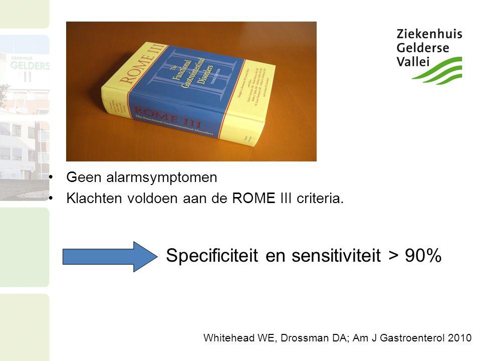 Geen alarmsymptomen Klachten voldoen aan de ROME III criteria. Specificiteit en sensitiviteit > 90% Whitehead WE, Drossman DA; Am J Gastroenterol 2010