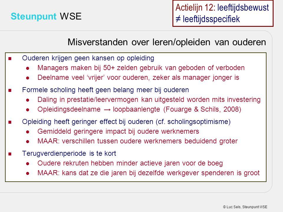 © Luc Sels, Steunpunt WSE Steunpunt WSE Ouderen krijgen geen kansen op opleiding Managers maken bij 50+ zelden gebruik van geboden of verboden Deelnam