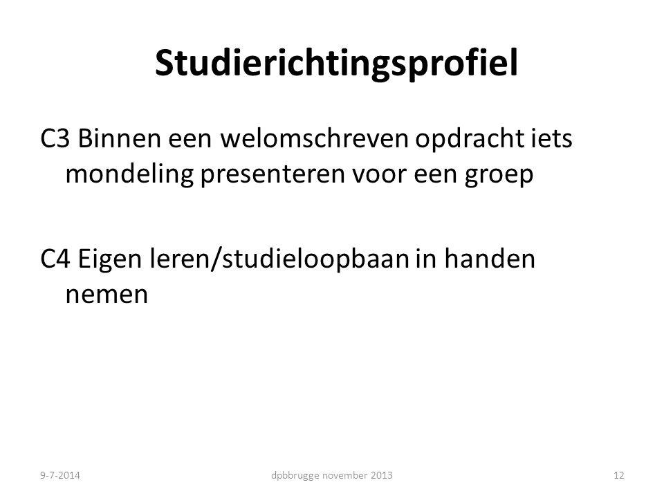 Studierichtingsprofiel C3 Binnen een welomschreven opdracht iets mondeling presenteren voor een groep C4 Eigen leren/studieloopbaan in handen nemen 12dpbbrugge november 20139-7-2014