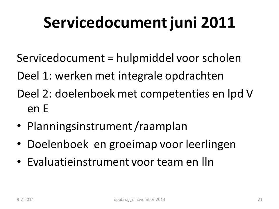 21 Servicedocument juni 2011 Servicedocument = hulpmiddel voor scholen Deel 1: werken met integrale opdrachten Deel 2: doelenboek met competenties en