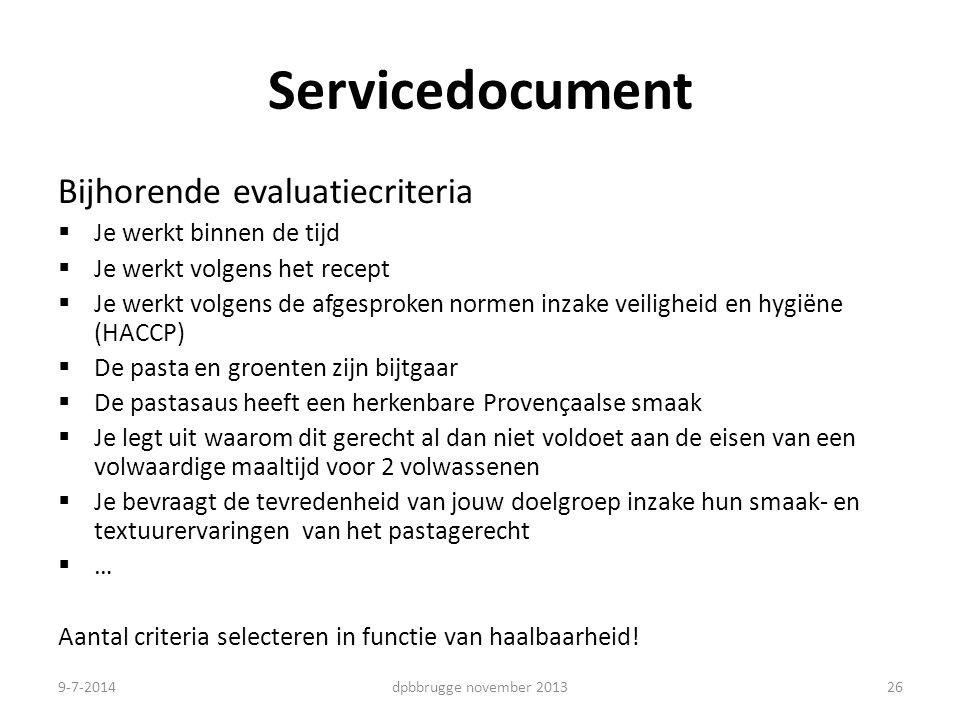 26 Servicedocument Bijhorende evaluatiecriteria  Je werkt binnen de tijd  Je werkt volgens het recept  Je werkt volgens de afgesproken normen inzak