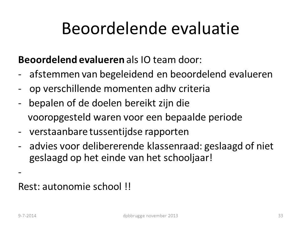 33 Beoordelende evaluatie Beoordelend evalueren als IO team door: -afstemmen van begeleidend en beoordelend evalueren -op verschillende momenten adhv